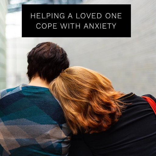 Helping a Loved One with Anxiety about Coronavirus
